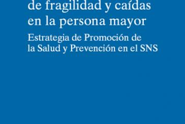 Documento de consenso sobre la prevención de fragilidad y caídas en la persona mayor (Estrategia de promoción de la salud y prevención en el SNS, Ministerio de Sanidad, Servicios Sociales e Igualdad 2014, Spanish)